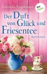Der Duft von Glück und Friesentee - Glücksglitzern: Vierter Roman - Kurzroman