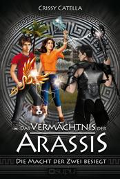 Das Vermächtnis der Arassis - Die Macht der Zwei besiegt
