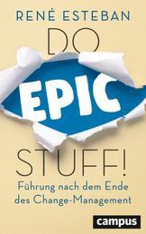 Do Epic Stuff! - Führung nach dem Ende des Change-Management, plus E-Book inside (ePub, mobi oder pdf)