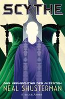 Neal Shusterman: Scythe – Das Vermächtnis der Ältesten ★★★★