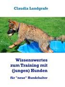 Claudia Landgrafe: Wissenswertes zum Training mit (jungen) Hunden ★★★