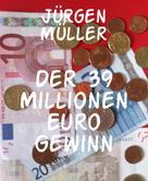 Jürgen Müller: Der 39 Millionen Euro Gewinn ★★★★