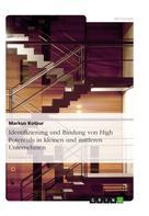 Markus Kotzur: Identifizierung und Bindung von High Potentials in kleinen und mittleren Unternehmen