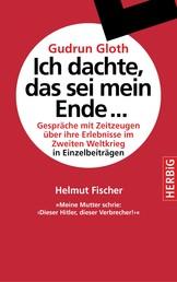 """Meine Mutter schrie: """"Dieser Hitler, dieser Verbrecher!"""" - Gespräche mit Zeitzeugen über ihre Erlebnisse im Zweiten Weltkrieg"""