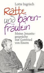 Ratte und Bärenfräulein - Meine Jenseitsgespräche mit Gottfried von Einem