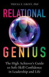 Relational Genius - The High Achiever's Guide to Soft-Skill Confidence in Leadership and Life