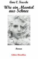 Anne C. Krusche: Wie ein Mantel aus Schnee