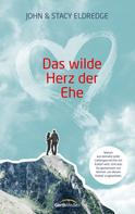 John Eldredge: Das wilde Herz der Ehe ★★★★★