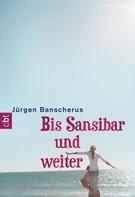 Jürgen Banscherus: Bis Sansibar und weiter