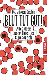 Blut tut gut - Alles über unser flüssiges Superorgan