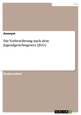 Die Vorbewährung nach dem Jugendgerichtsgesetz (JGG)