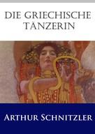 Arthur Schnitzler: Die griechische Tänzerin ★★★★★