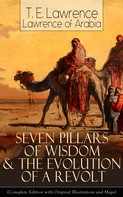 T. E. Lawrence/Lawrence of Arabia: Seven Pillars of Wisdom & The Evolution of a Revolt