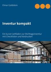 Inventur kompakt - Ein kurzer Leitfaden zur Stichtagsinventur mit Checklisten und Vordrucken