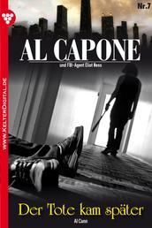 Al Capone 7 – Kriminalroman - Der Tote kam später