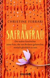 Die Safranfrau - Die wahre Geschichte einer Frau, die von Berbern gelernt hat, einfach glücklich zu sein