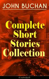 JOHN BUCHAN - Complete Short Stories Collection (Unabridged) - The Runagates Club, The Kings of Orion, The Oasis in the Snow, Grey Weather, The Moon Endureth, The Far Islands, The Last Crusade, No-Man's-Land, At the Rising of the Waters...