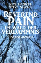 Reverend Pain: Im Wald der Verdammnis - Band 7 der Cassiopeiapress Horror-Serie