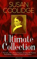 Susan Coolidge: SUSAN COOLIDGE Ultimate Collection: 7 Novels, 35+ Short Stories, Essays & Poems; Including Complete Katy Carr Series (Illustrated)