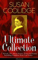 SUSAN COOLIDGE Ultimate Collection: 7 Novels, 35+ Short Stories, Essays & Poems; Including Complete Katy Carr Series (Illustrated) - What Katy Did Trilogy, The Letters of Jane Austen, Clover, In the High Valley, Curly Locks, A Short History of the City of Philadelphia, A Little Country Girl, Just Sixteen, Not Quite Eighteen…