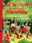 Ingo Siegner: Erst ich ein Stück, dann du - Der kleine Drache Kokosnuss - Schulausflug ins Abenteuer ★★★★★
