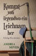 Andrea Neven: Kommt von irgendwo ein Leichnam her