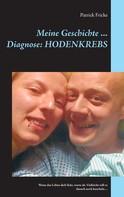 Patrick Fricke: Meine Geschichte ... Diagnose: Hodenkrebs ★★★★