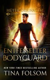 Entfesselter Bodyguard (Hüter der Nacht - Buch 2)