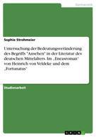 """Sophie Strohmeier: Untersuchung der Bedeutungsveränderung des Begriffs """"Ansehen"""" in der Literatur des deutschen Mittelalters. Im """"Eneasroman"""" von Heinrich von Veldeke und dem """"Fortunatus"""""""