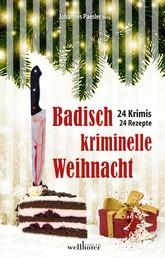 Badisch kriminelle Weihnacht: 24 Krimis und Rezepte