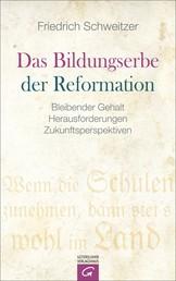 Das Bildungserbe der Reformation - Bleibender Gehalt - Herausforderungen - Zukunftsperspektiven