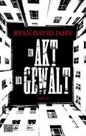 Ryan David Jahn: Ein Akt der Gewalt ★★★★