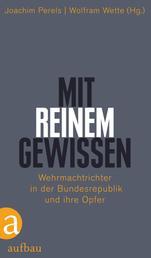 """""""Mit reinem Gewissen"""" - Wehrmachtrichter in der Bundesrepublik und ihre Opfer"""