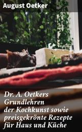 Dr A. Oetkers Grundlehren der Kochkunst sowie preisgekrönte Rezepte für Haus und Küche