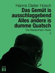 Das Gemüt is ausschlaggebend. Alles andere is dumme Quatsch - Die Niederrhein-Texte