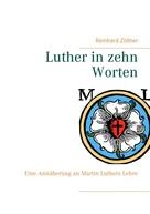 Reinhard Zöllner: Luther in zehn Worten