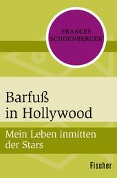 Barfuß in Hollywood - Mein Leben inmitten der Stars