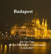 Budapest ohne Touristen-Bus - Für Vier Tage mit den öffentlichen Verkehrsmittel (5.-8.10.2015)