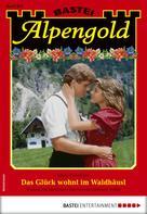 Maria Fernthaler: Alpengold 293 - Heimatroman