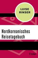Luise Rinser: Nordkoreanisches Reisetagebuch
