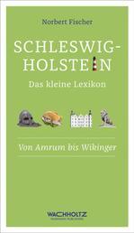 Schleswig-Holstein. Das kleine Lexikon - Von Amrum bis Wikinger