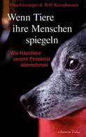 Rolf Kamphausen: Wenn Tiere ihre Menschen spiegeln: Wie Haustiere unsere Probleme übernehmen