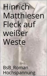 Fleck auf weißer Weste - BsB_Roman Hochspannung