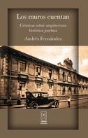 Andrés Fernández: Los muros cuentan. Crónicas sobre arquitectura histórica josefina