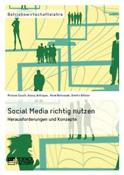 Social Media richtig nutzen - Herausforderungen und Konzepte