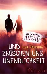 Running away - Und zwischen uns Unendlichkeit
