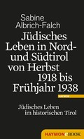 Sabine Falch: Jüdisches Leben in Nord- und Südtirol von Herbst 1918 bis Frühjahr 1938