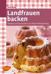 Landfrauen backen - Rezepte und Geschichten aus Baden-Württemberg