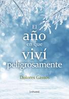 Dolores Gassós: El año en que viví peligrosamente