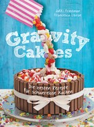 Jakki Friedman: Gravity Cakes - Die besten Rezepte für schwerelose Kuchen ★★★★